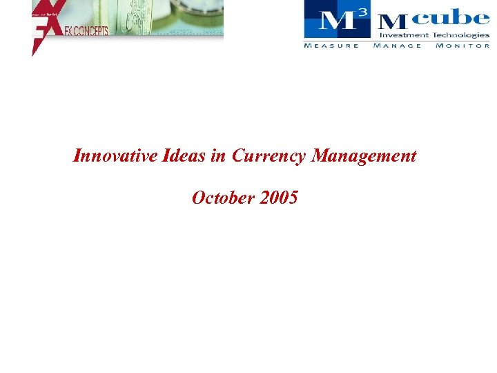Innovative Ideas in Currency Management October 2005
