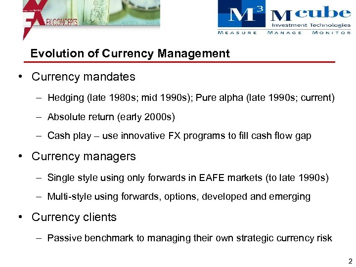 Evolution of Currency Management • Currency mandates – Hedging (late 1980 s; mid 1990