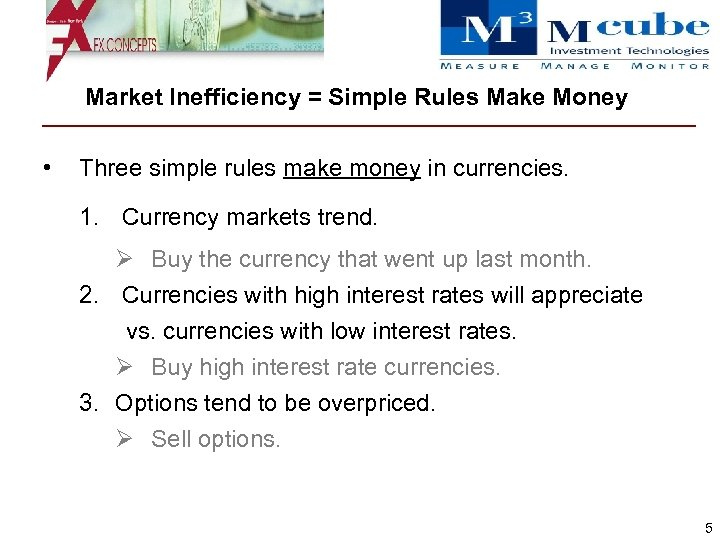 Market Inefficiency = Simple Rules Make Money • Three simple rules make money in