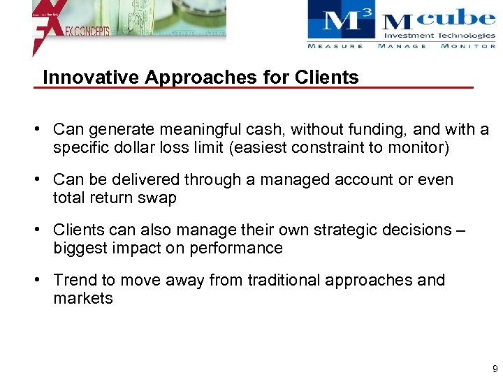 Innovative Approaches for Clients • Can generate meaningful cash, without funding, and with a