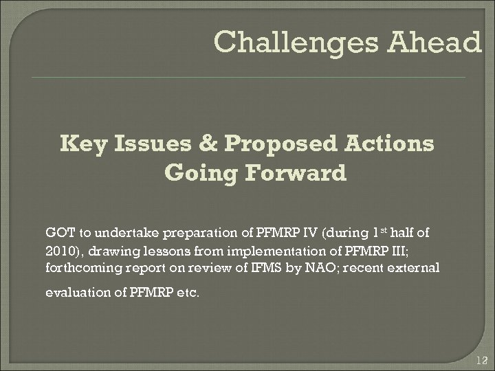 Challenges Ahead Key Issues & Proposed Actions Going Forward GOT to undertake preparation of