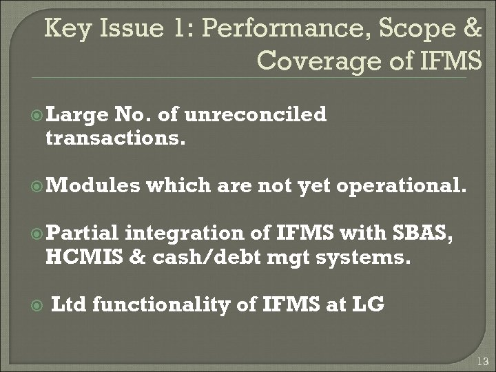 Key Issue 1: Performance, Scope & Coverage of IFMS Large No. of unreconciled transactions.