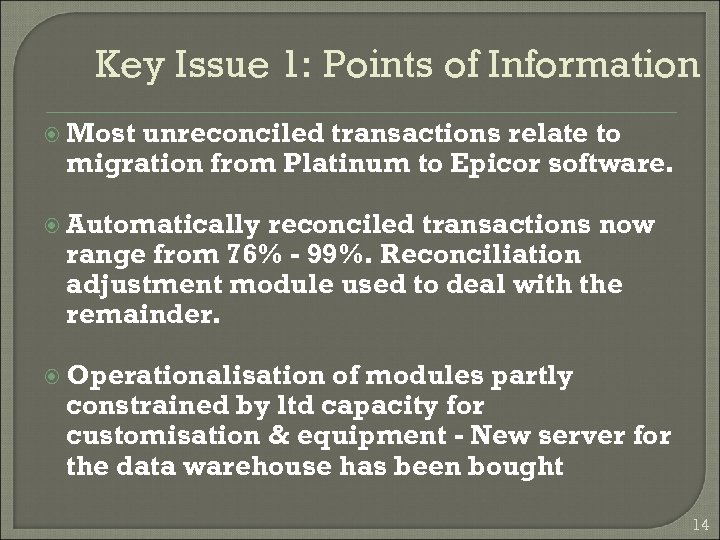 Key Issue 1: Points of Information Most unreconciled transactions relate to migration from Platinum