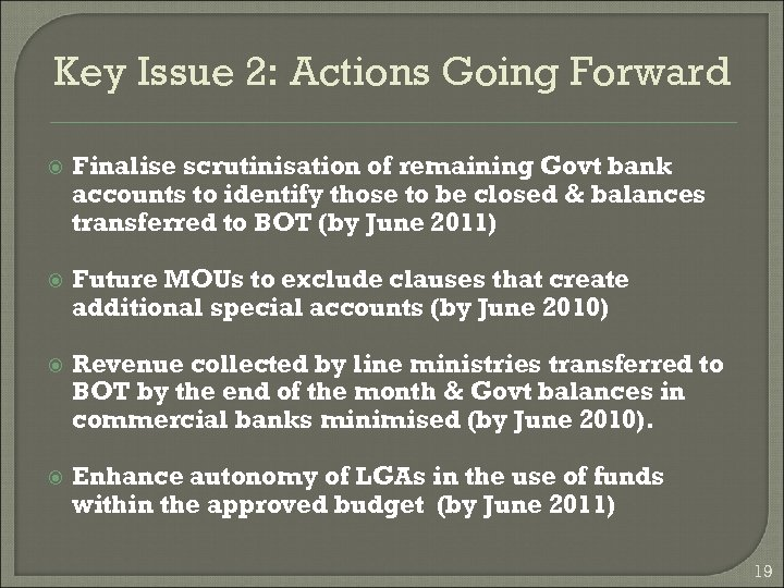 Key Issue 2: Actions Going Forward Finalise scrutinisation of remaining Govt bank accounts to