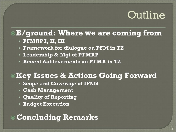 Outline B/ground: Where we are coming • PFMRP I, III • Framework for dialogue