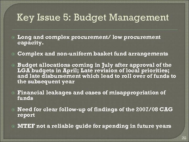 Key Issue 5: Budget Management Long and complex procurement/ low procurement capacity. Complex and