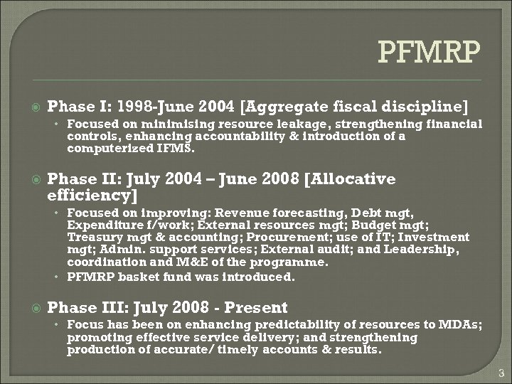 PFMRP Phase I: 1998 -June 2004 [Aggregate fiscal discipline] • Focused on minimising resource