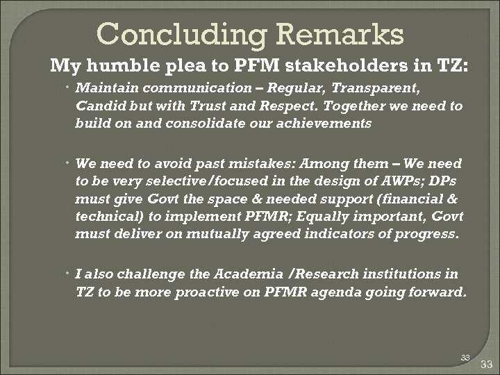 Concluding Remarks My humble plea to PFM stakeholders in TZ: Maintain communication – Regular,
