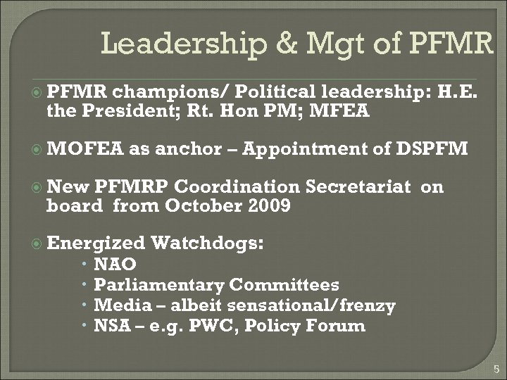 Leadership & Mgt of PFMR champions/ Political leadership: H. E. the President; Rt. Hon