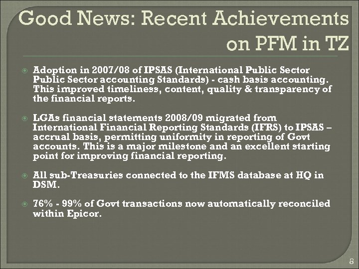 Good News: Recent Achievements on PFM in TZ Adoption in 2007/08 of IPSAS (International