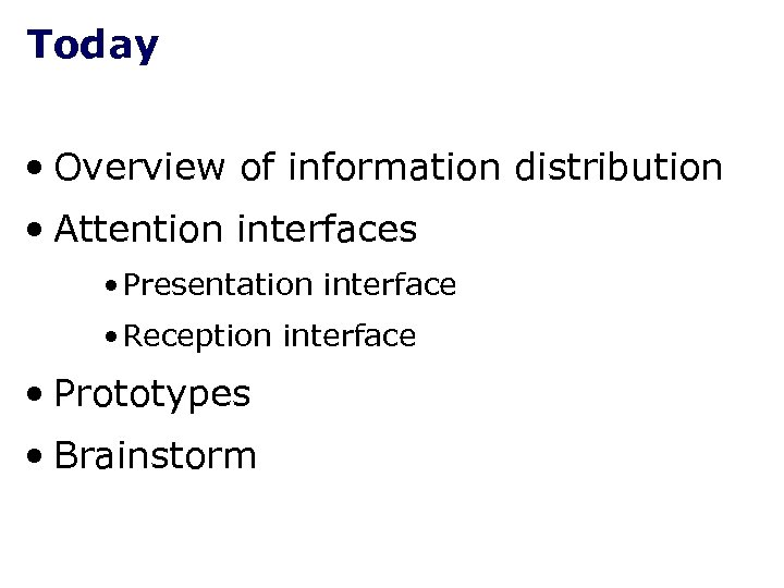 Today • Overview of information distribution • Attention interfaces • Presentation interface • Reception