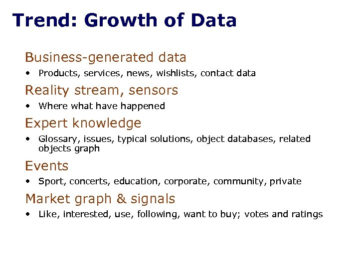Trend: Growth of Data Business-generated data • Products, services, news, wishlists, contact data Reality