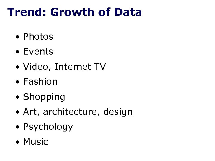 Trend: Growth of Data • Photos • Events • Video, Internet TV • Fashion