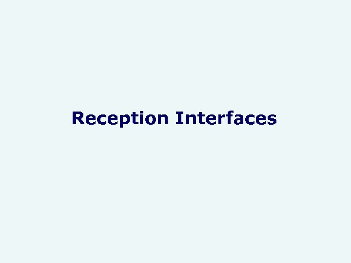 Reception Interfaces