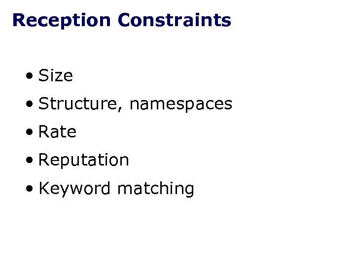 Reception Constraints • Size • Structure, namespaces • Rate • Reputation • Keyword matching