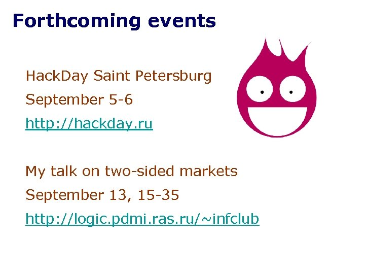 Forthcoming events Hack. Day Saint Petersburg September 5 -6 http: //hackday. ru My talk