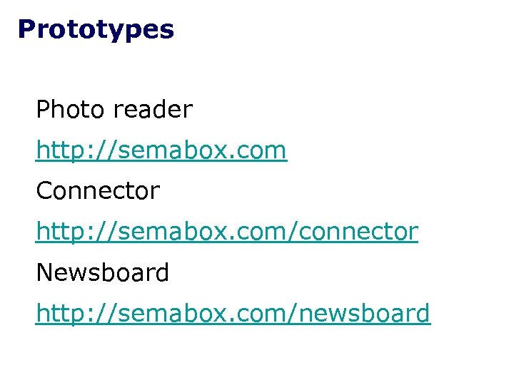 Prototypes Photo reader http: //semabox. com Connector http: //semabox. com/connector Newsboard http: //semabox. com/newsboard