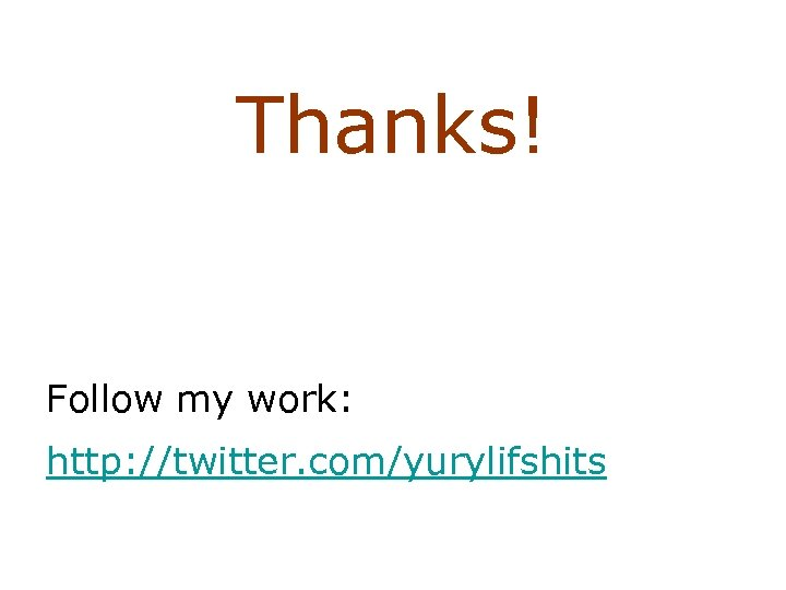 Thanks! Follow my work: http: //twitter. com/yurylifshits