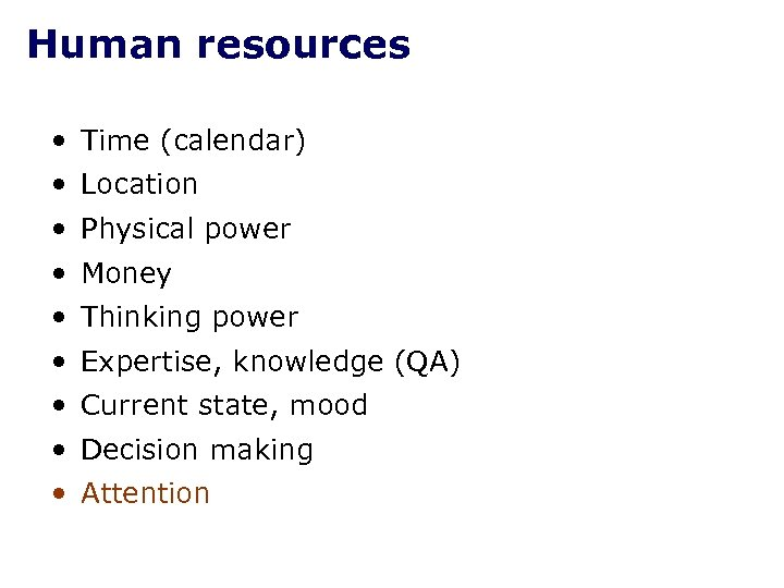 Human resources • Time (calendar) • Location • Physical power • Money • Thinking