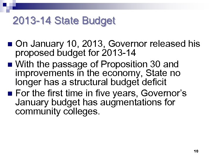 2013 -14 State Budget On January 10, 2013, Governor released his proposed budget for