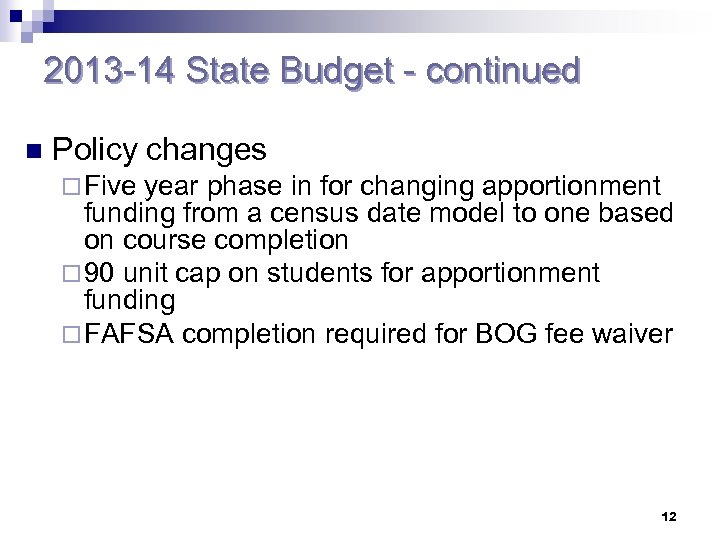 2013 -14 State Budget - continued n Policy changes ¨ Five year phase in