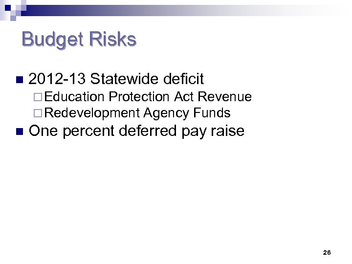 Budget Risks n 2012 -13 Statewide deficit ¨ Education Protection Act Revenue ¨ Redevelopment