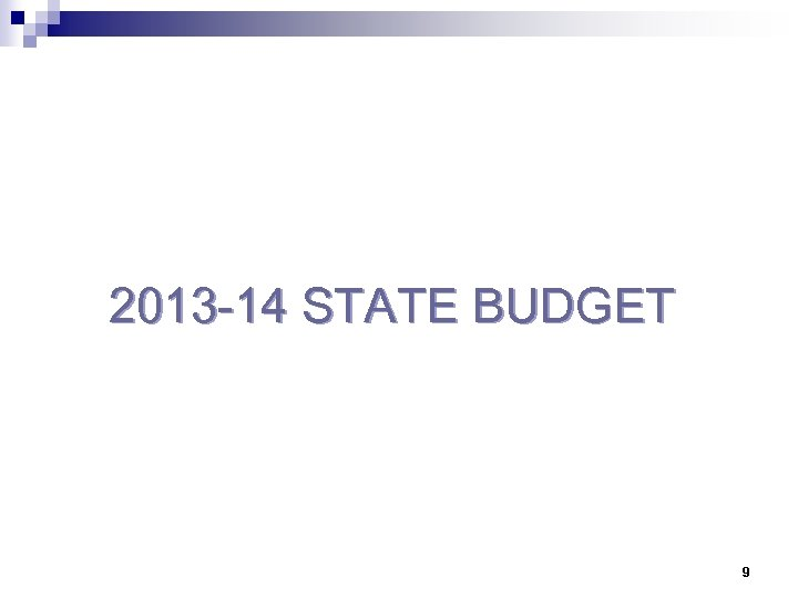 2013 -14 STATE BUDGET 9
