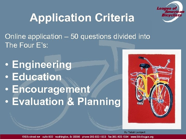 Application Criteria Online application – 50 questions divided into The Four E's: • •