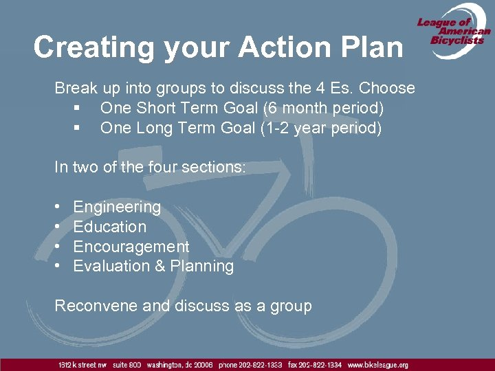Creating your Action Plan Break up into groups to discuss the 4 Es. Choose