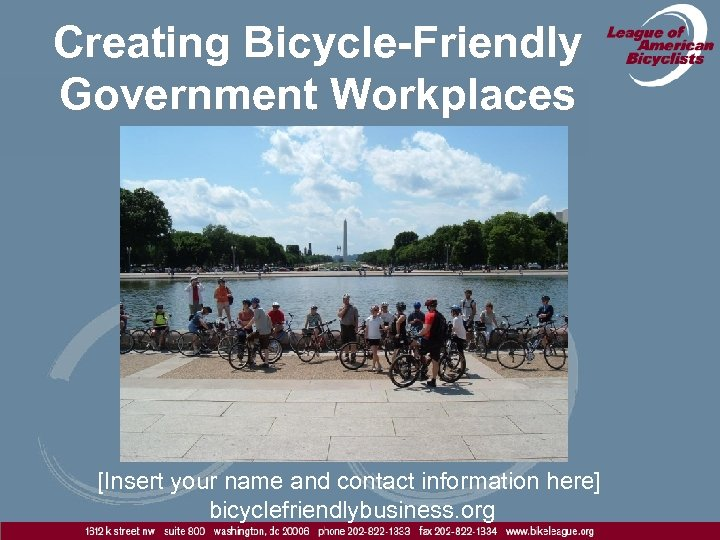 Creating Bicycle-Friendly Government Workplaces [Insert your name and contact information here] bicyclefriendlybusiness. org