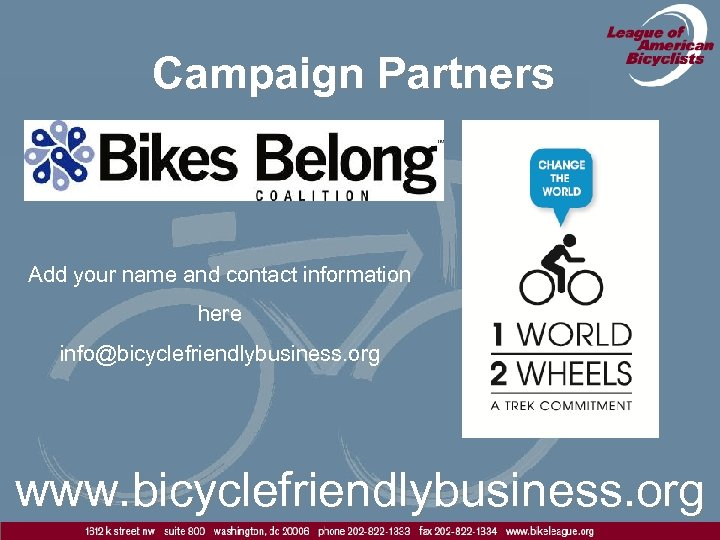 Campaign Partners Add your name and contact information here info@bicyclefriendlybusiness. org www. bicyclefriendlybusiness. org