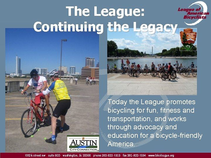 The League: Continuing the Legacy Today the League promotes bicycling for fun, fitness and