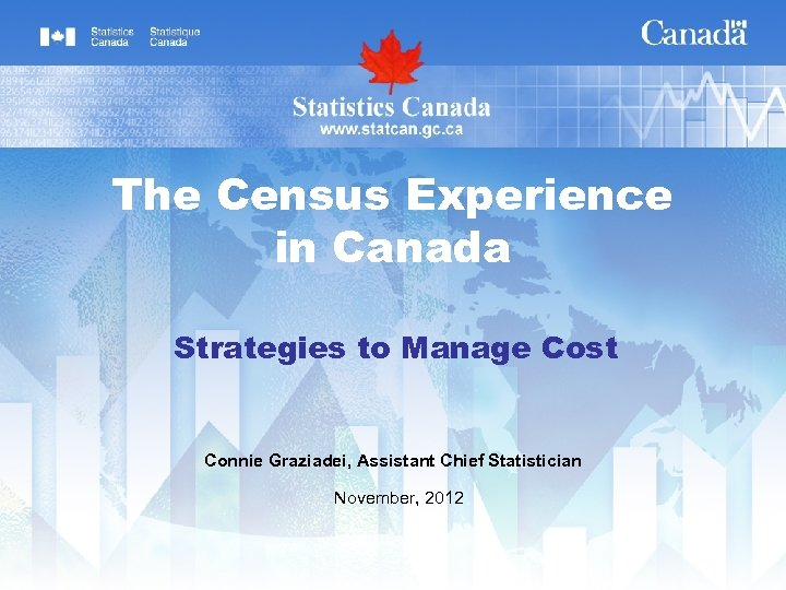 The Census Experience in Canada Strategies to Manage Cost Connie Graziadei, Assistant Chief Statistician
