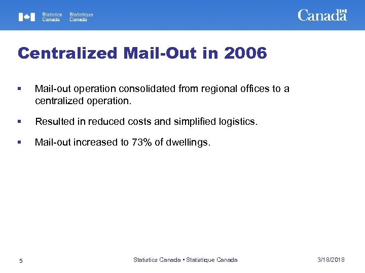Centralized Mail-Out in 2006 § Mail-out operation consolidated from regional offices to a centralized