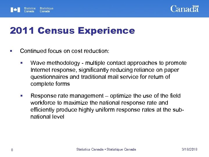 2011 Census Experience § Continued focus on cost reduction: § § 8 Wave methodology