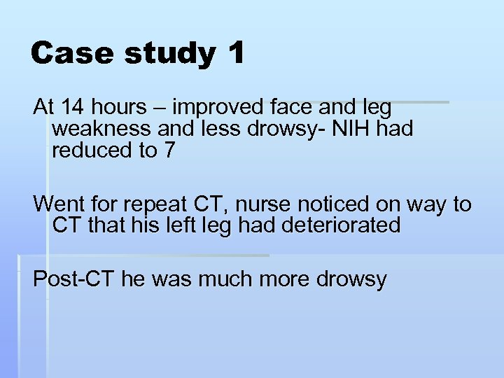 Case study 1 At 14 hours – improved face and leg weakness and less
