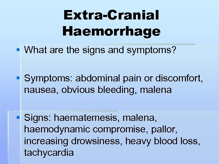 Extra-Cranial Haemorrhage § What are the signs and symptoms? § Symptoms: abdominal pain or