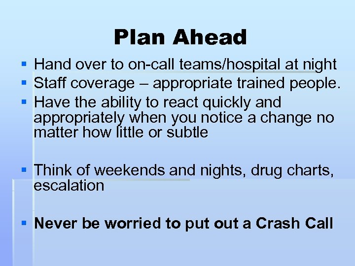 Plan Ahead § § § Hand over to on-call teams/hospital at night Staff coverage