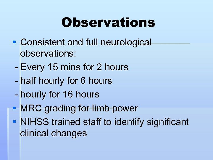 Observations § Consistent and full neurological observations: - Every 15 mins for 2 hours