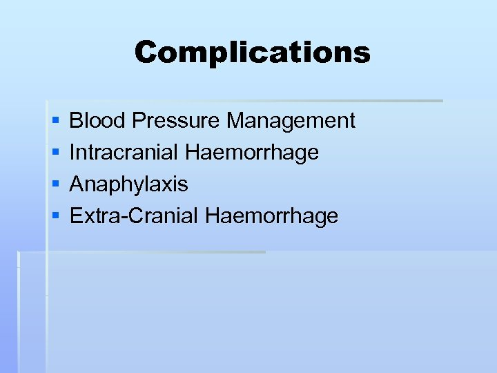 Complications § § Blood Pressure Management Intracranial Haemorrhage Anaphylaxis Extra-Cranial Haemorrhage