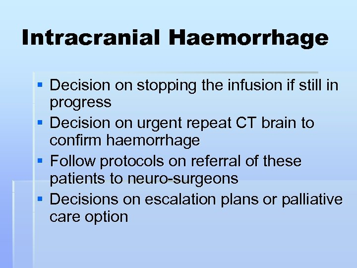 Intracranial Haemorrhage § Decision on stopping the infusion if still in progress § Decision