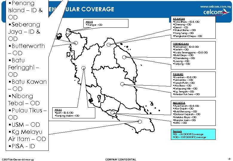 • Penang CELCOM 3 G Island – ID & PENINSULAR COVERAGE OD •