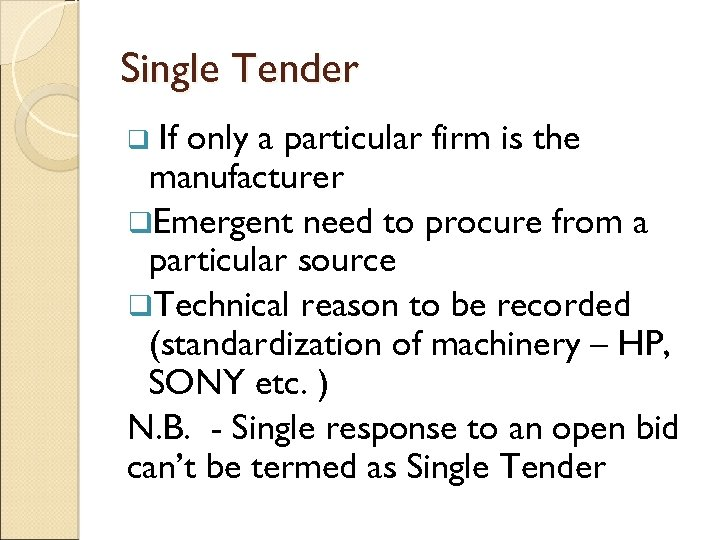 Single Tender If only a particular firm is the manufacturer q. Emergent need to