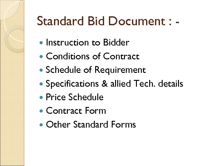 Standard Bid Document : Instruction to Bidder Conditions of Contract Schedule of Requirement Specifications