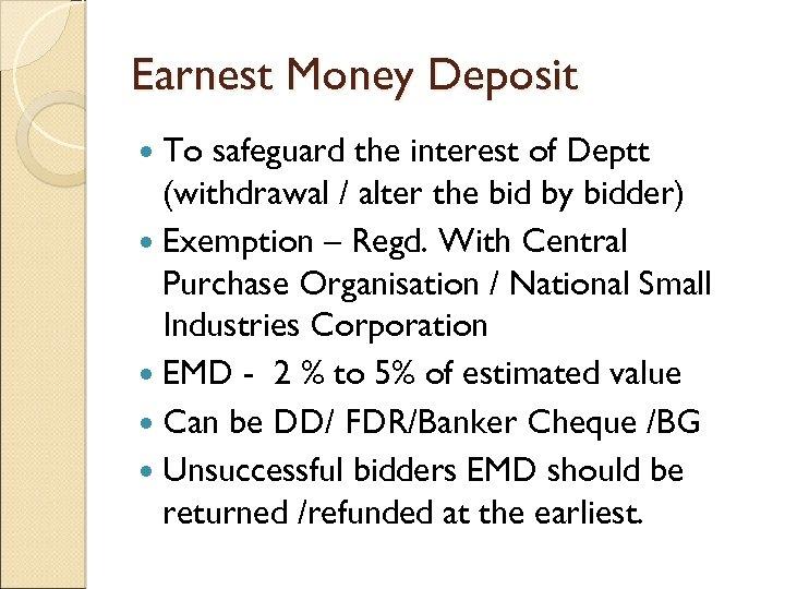Earnest Money Deposit To safeguard the interest of Deptt (withdrawal / alter the bid