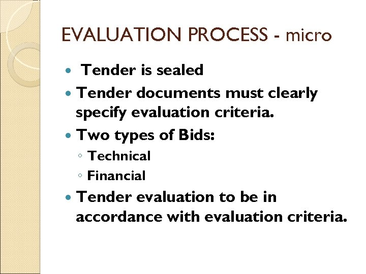 EVALUATION PROCESS - micro Tender is sealed Tender documents must clearly specify evaluation criteria.