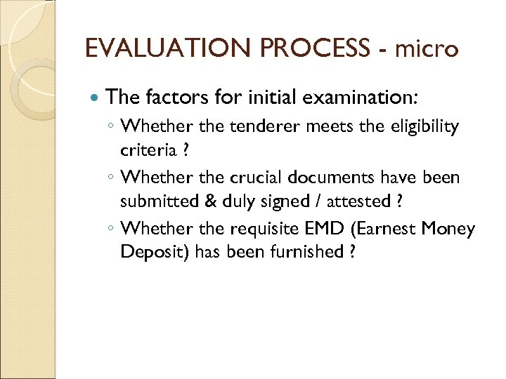 EVALUATION PROCESS - micro The factors for initial examination: ◦ Whether the tenderer meets