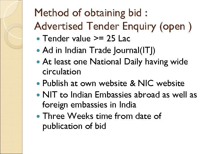 Method of obtaining bid : Advertised Tender Enquiry (open ) Tender value >= 25