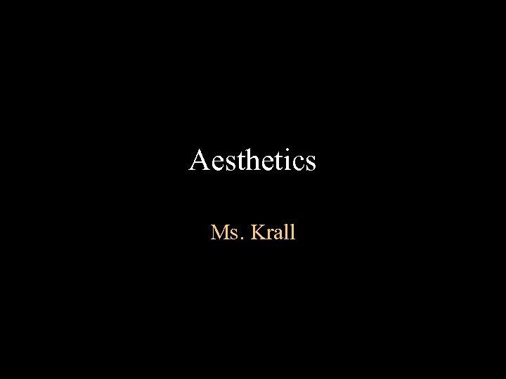 Aesthetics Ms. Krall