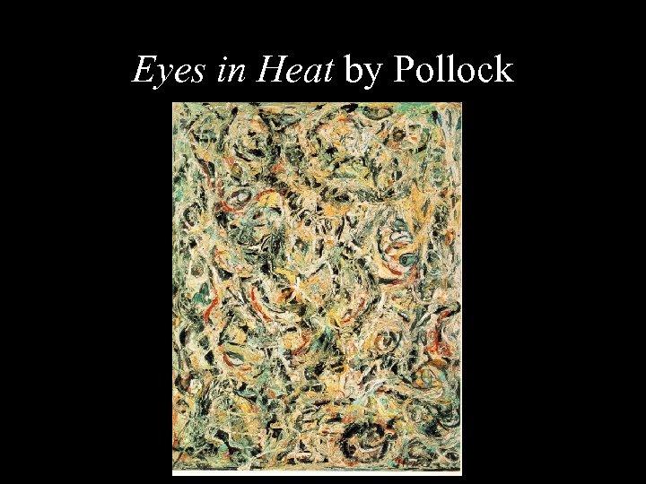 Eyes in Heat by Pollock